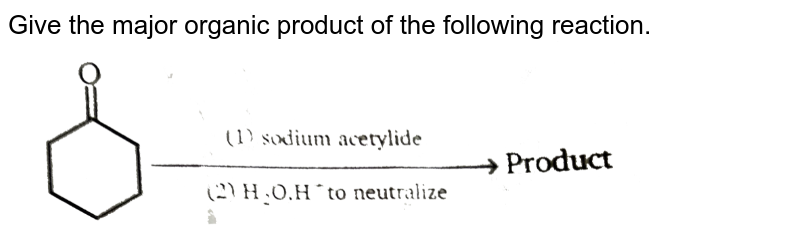 """Give the major organic product of the following reaction. <br> <img src=""""https://d10lpgp6xz60nq.cloudfront.net/physics_images/MSC_ORG_CHM_C06_E01_073_Q01.png"""" width=""""80%"""">"""