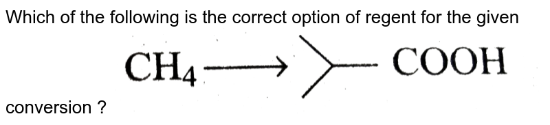 """Which of the following is the correct option of regent for the given conversion ? <img src=""""https://d10lpgp6xz60nq.cloudfront.net/physics_images/GRB_CHM_ORG_HP_C04_E01_186_Q01.png"""" width=""""80%"""">"""