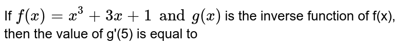 If `f(x)=x^(3)+3x+1 and g(x)` is the inverse function of f(x), then the value of g'(5) is equal to