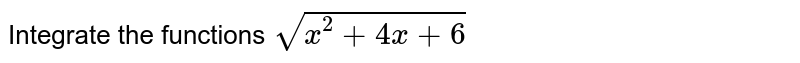 Integrate the functions `sqrt(x^2+4x+6)`