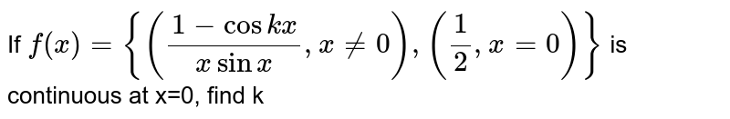 If `f(x)={((1-coskx)/(xsinx), x!=0),(1/2,x=0)}` is continuous at x=0, find k
