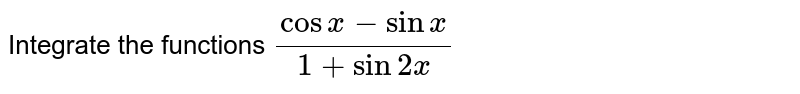 Integrate the functions `(cosx-sinx)/(1+sin2x)`