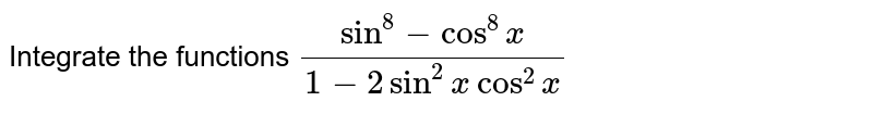 Integrate the functions `(sin^8-cos^8x)/(1-2sin^2xcos^2x)`