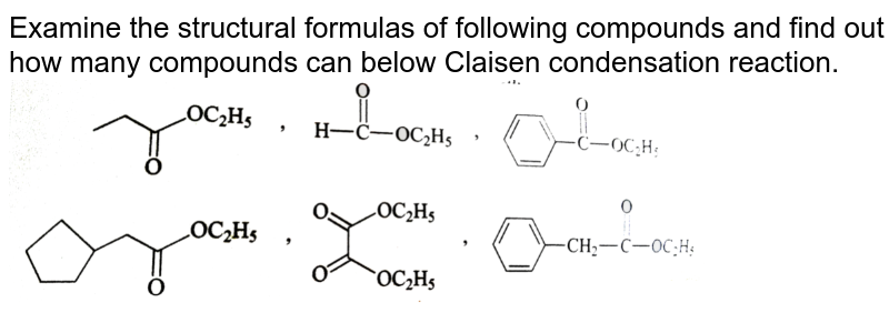 """Examine the structural formulas of following compounds and find out how many compounds can below Claisen condensation reaction. <br> <img src=""""https://d10lpgp6xz60nq.cloudfront.net/physics_images/GRB_CHM_ORG_HP_C07_E01_257_Q01.png"""" width=""""80%"""">"""
