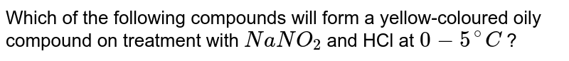 Which of the following  compounds will form a yellow-coloured oily  compound on treatment  with `NaNO_(2)` and HCl at `0-5^(@)C` ?