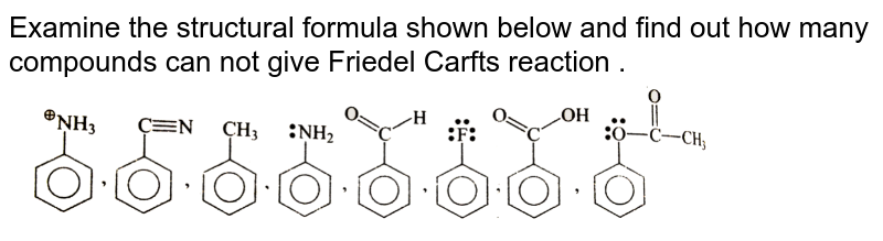 """Examine the structural formula shown  below  and find out  how many  compounds    can not give Friedel  Carfts reaction .   <br>  <img src=""""https://d10lpgp6xz60nq.cloudfront.net/physics_images/GRB_CHM_ORG_HP_C09_E01_331_Q01.png"""" width=""""80%"""">"""