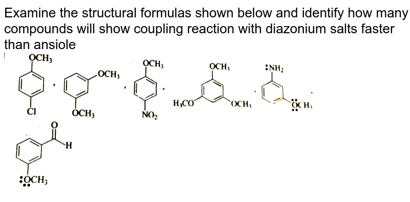 """Examine the structural formulas shown  below and identify how  many  compounds  will show  coupling reaction  with diazonium salts faster than ansiole  <br> <img src=""""https://d10lpgp6xz60nq.cloudfront.net/physics_images/GRB_CHM_ORG_HP_C09_E01_335_Q01.png"""" width=""""80%"""">"""