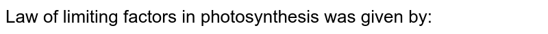 Law of limiting factors in photosynthesis was given by: