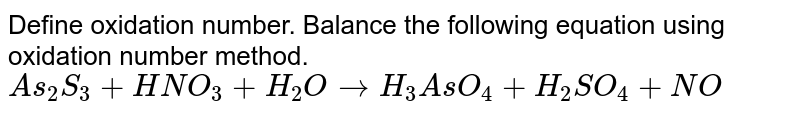 Define oxidation number. Balance the following equation using oxidation number method.  <br>