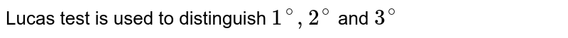 Lucas test is used to distinguish `1^(@), 2^(@)` and `3^(@)`