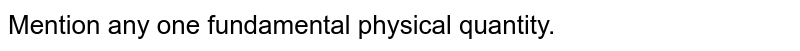 Mention any one  fundamental  physical  quantity.