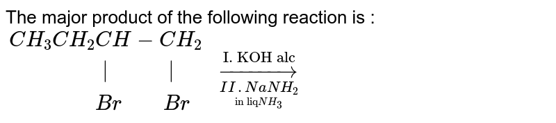 """The major product of the following reaction is : <br> `{:(CH_(3)CH_(2)CH-CH_(2) ),(""""               
