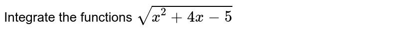 Integrate the functions `sqrt(x^2+4x-5)`