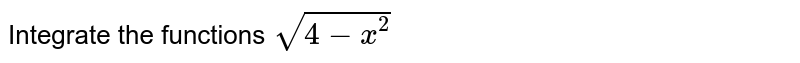 Integrate the functions `sqrt(4-x^2)`