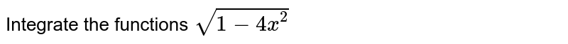 Integrate the functions `sqrt(1-4x^2)`