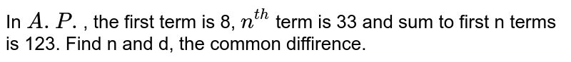 In `A.P.`, the first term is 8, `n^(th)` term is 33 and sum to first n terms is 123. Find n and d, the common diffirence.