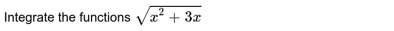 Integrate the functions `sqrt(x^2+3x)`