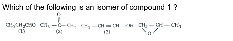 """Which of the following is an isomer of compound 1 ? <br> <img src=""""https://d10lpgp6xz60nq.cloudfront.net/physics_images/MSC_ORG_CHM_C01_E01_059_Q01.png"""" width=""""80%"""">"""
