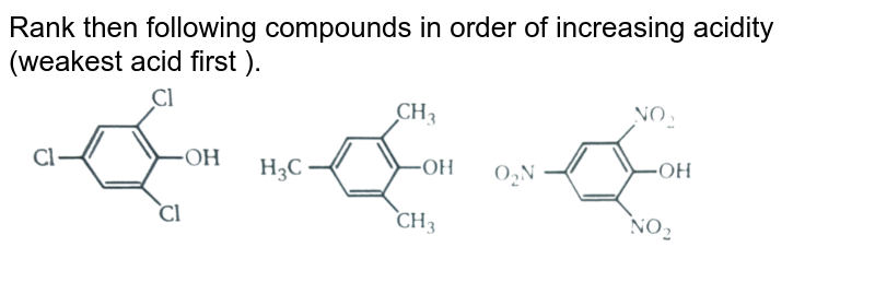 """Rank then following compounds in order of increasing acidity (weakest acid first ). <br> <img src=""""https://d10lpgp6xz60nq.cloudfront.net/physics_images/MSC_ORG_CHM_C01_E01_083_Q01.png"""" width=""""80%"""">"""