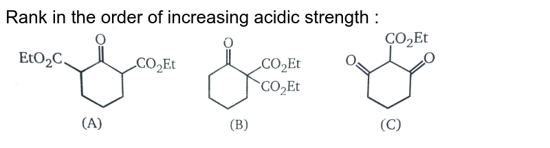 """Rank in the order of increasing acidic strength : <br> <img src=""""https://d10lpgp6xz60nq.cloudfront.net/physics_images/MSC_ORG_CHM_C01_E01_120_Q01.png"""" width=""""80%"""">"""