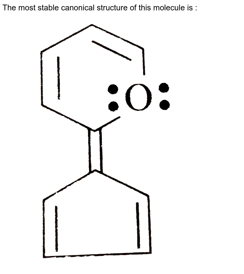 """The most stable canonical structure of this molecule is : <br> <img src=""""https://d10lpgp6xz60nq.cloudfront.net/physics_images/GRB_CHM_ORG_HP_C01_E01_224_Q01.png"""" width=""""80%"""">"""