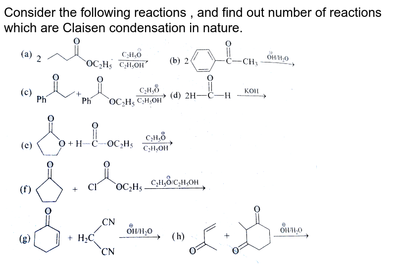 """Consider the following reactions , and find out number of reactions which are Claisen condensation in nature. <br> <img src=""""https://d10lpgp6xz60nq.cloudfront.net/physics_images/GRB_CHM_ORG_HP_C06_E01_313_Q01.png"""" width=""""80%"""">"""