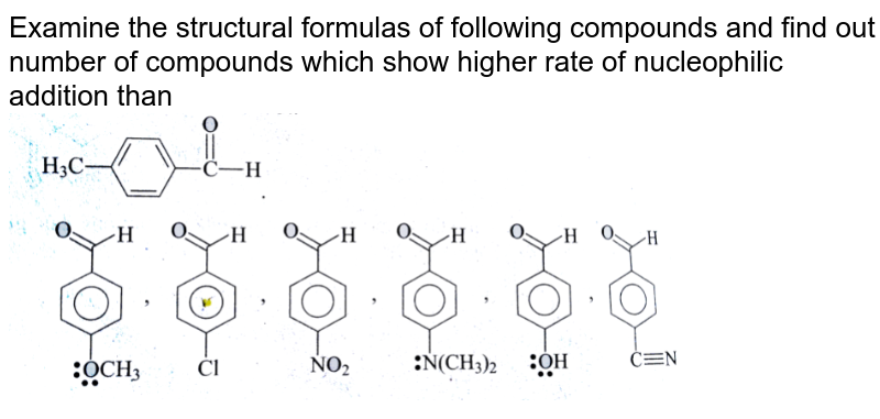 """Examine the structural formulas of following compounds and find out number of compounds which show higher rate of nucleophilic addition than  <br> <img src=""""https://d10lpgp6xz60nq.cloudfront.net/physics_images/GRB_CHM_ORG_HP_C06_E01_314_Q01.png"""" width=""""80%"""">"""