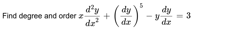 Find degree and order `x(d^(2)y)/(dx^(2))+((dy)/(dx))^(5)-y(dy)/(dx)=3`