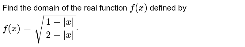 Find the domain of the real function `f(x)` defined by `f(x)=sqrt((1-|x|)/(2-|x|))dot`