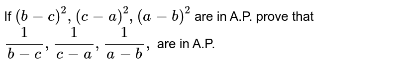 If `(b-c)^2,(c-a)^2,(a-b)^2` are in A.P. prove that `1/(b-c),1/(c-a),1/(a-b),` are in A.P.