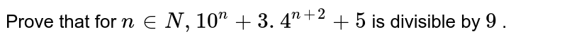 Prove that for `n in  N ,10^n+3. 4^(n+2)+5` is divisible by `9` .