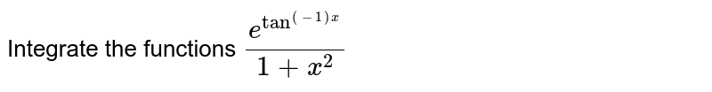 Integrate the functions `(e^(tan^((-1)x)))/(1+x^2)`