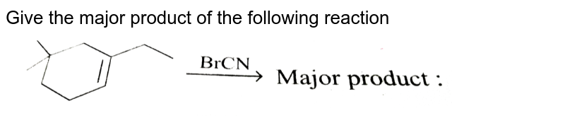 """Give the major product of the following reaction <br> <img src=""""https://d10lpgp6xz60nq.cloudfront.net/physics_images/GRB_CHM_ORG_HP_C03_E01_154_Q01.png"""" width=""""80%"""">"""