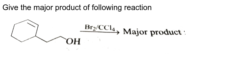 """Give the major product of following reaction <br> <img src=""""https://d10lpgp6xz60nq.cloudfront.net/physics_images/GRB_CHM_ORG_HP_C03_E01_156_Q01.png"""" width=""""80%"""">"""