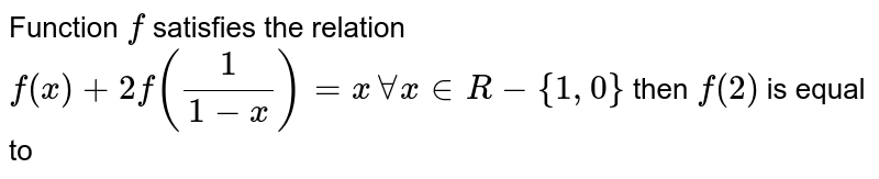 Function `f` satisfies the relation `f(x)+2f((1)/(1-x))=x AA x in R-{1,0}` then `f(2)` is equal to