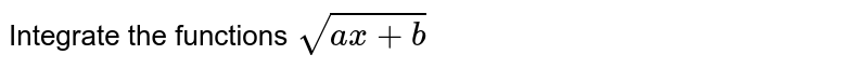 Integrate the functions `sqrt(a x+b)`