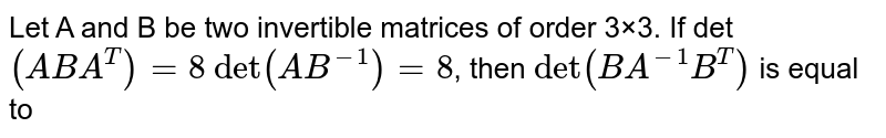 Let A and B be two invertible matrices of order 3