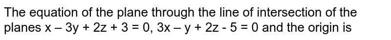 The equation of the plane through the line of intersection of the planes x
