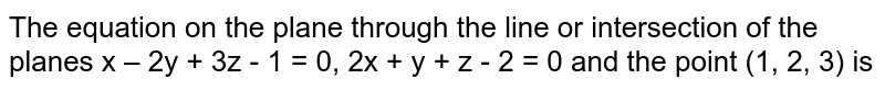 The equation on the plane through the line or intersection of the planes x