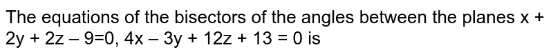 The equations of the bisectors of the angles between the planes x + 2y + 2z