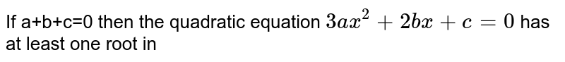 If a+b+c=0 then the quadratic equation `3ax^2+2bx+c=0` has at least one root in