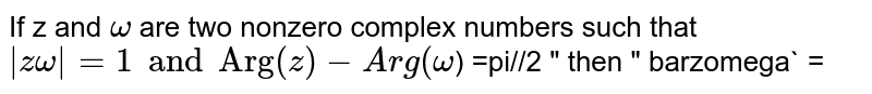 """If z and `omega` are two nonzero complex numbers such that `