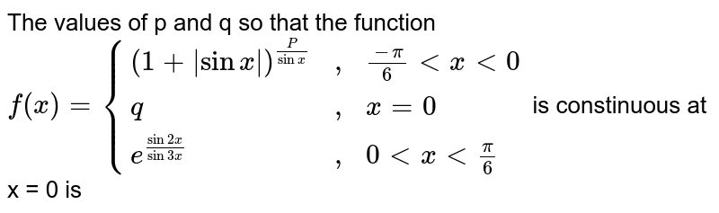 """The values of p and q so that the function `f(x) = {{:((1+