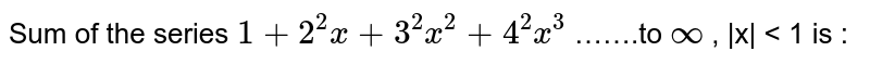 Sum of the series  `1+2^2x +3^2x^2 + 4^2x^3`