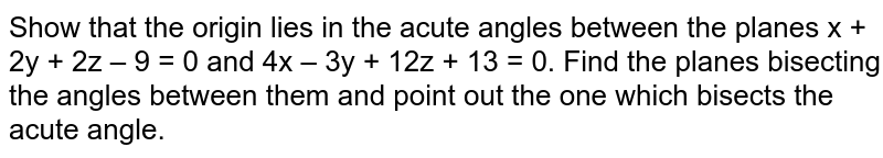 Show that the origin lies in the acute angles between the planes x + 2y + 2z