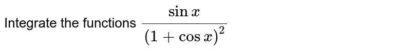 Integrate the functions `(sinx)/((1+cosx)^2)`