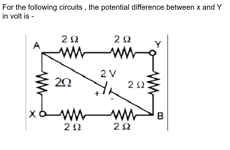 """For the following circuits , the potential difference between x and Y in volt is -  <br>  <img src=""""https://d10lpgp6xz60nq.cloudfront.net/physics_images/MOT_CON_JEE_PHY_C24_E01_031_Q01.png"""" width=""""80%"""">"""