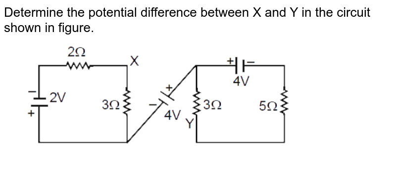 """Determine the potential difference between X and Y in the circuit shown in figure.  <br>  <img src=""""https://d10lpgp6xz60nq.cloudfront.net/physics_images/MOT_CON_JEE_PHY_C24_E03_019_Q01.png"""" width=""""80%"""">"""