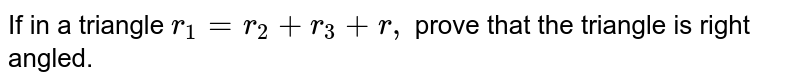 If in a triangle `r_1=r_2+r_3+r ,` prove that the triangle is right angled.