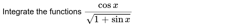 Integrate the functions `(cosx)/(sqrt(1+sinx))`